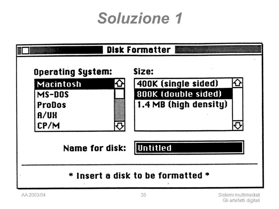 AA 2003/04Sistemi multimediali Gli artefatti digitali 35 Soluzione 1