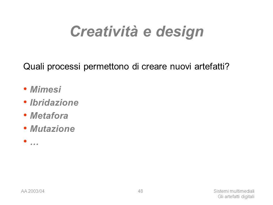 AA 2003/04Sistemi multimediali Gli artefatti digitali 48 Creatività e design Quali processi permettono di creare nuovi artefatti.