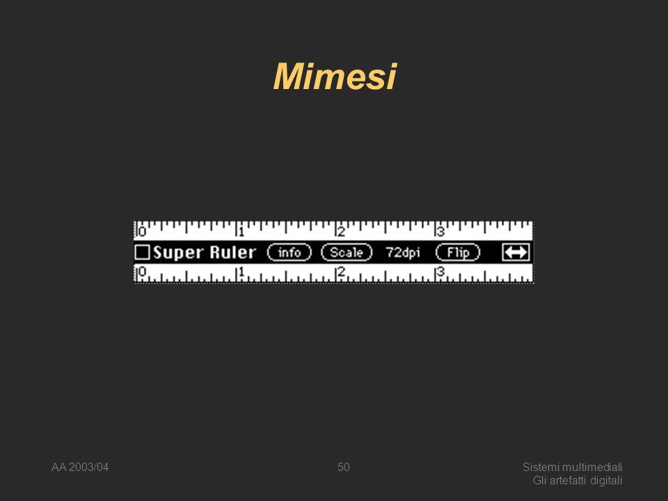 AA 2003/04Sistemi multimediali Gli artefatti digitali 50 Mimesi