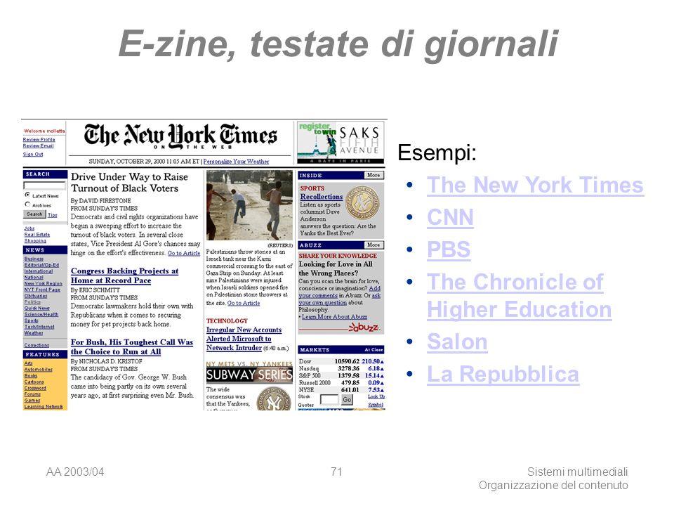 AA 2003/04Sistemi multimediali Organizzazione del contenuto 71 E-zine, testate di giornali Esempi: The New York Times CNN PBS The Chronicle of Higher