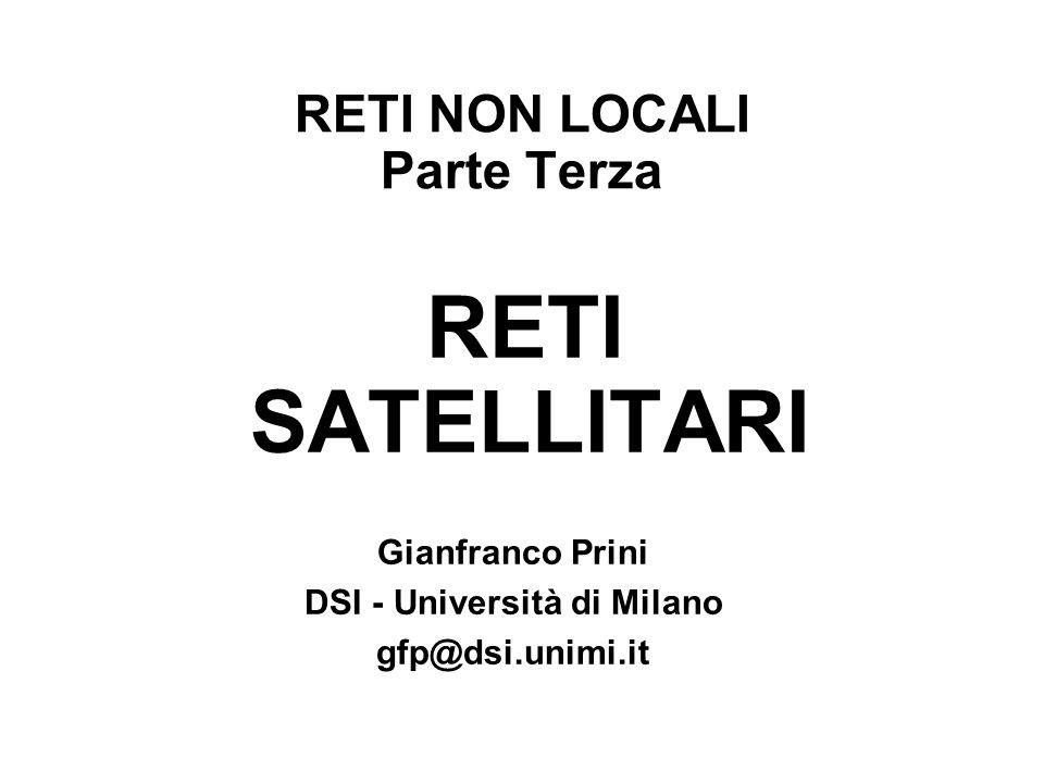 RETI NON LOCALI Parte Terza RETI SATELLITARI Gianfranco Prini DSI - Università di Milano gfp@dsi.unimi.it