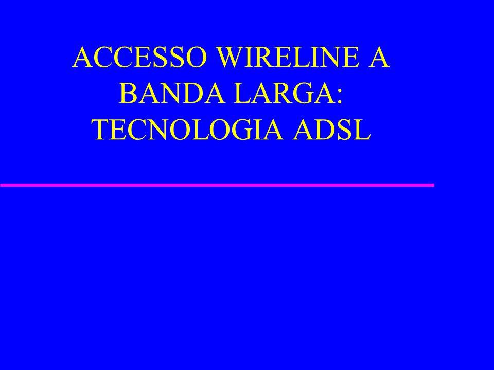 ACCESSO WIRELINE A BANDA LARGA: TECNOLOGIA ADSL