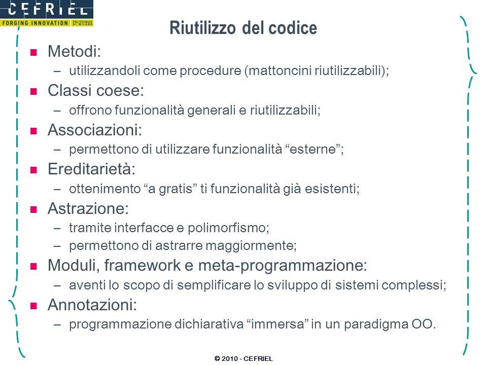 © 2010 - CEFRIEL Riutilizzo del codice Metodi: –utilizzandoli come procedure (mattoncini riutilizzabili); Classi coese: –offrono funzionalità generali