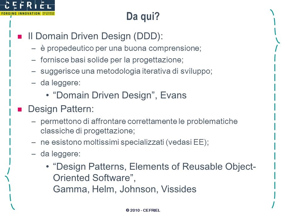 © 2010 - CEFRIEL Da qui? Il Domain Driven Design (DDD): –è propedeutico per una buona comprensione; –fornisce basi solide per la progettazione; –sugge