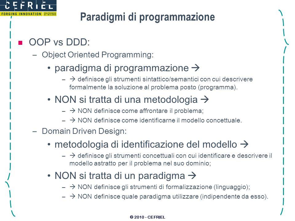 © 2010 - CEFRIEL Paradigmi di programmazione OOP vs DDD: –Object Oriented Programming: paradigma di programmazione – definisce gli strumenti sintattic
