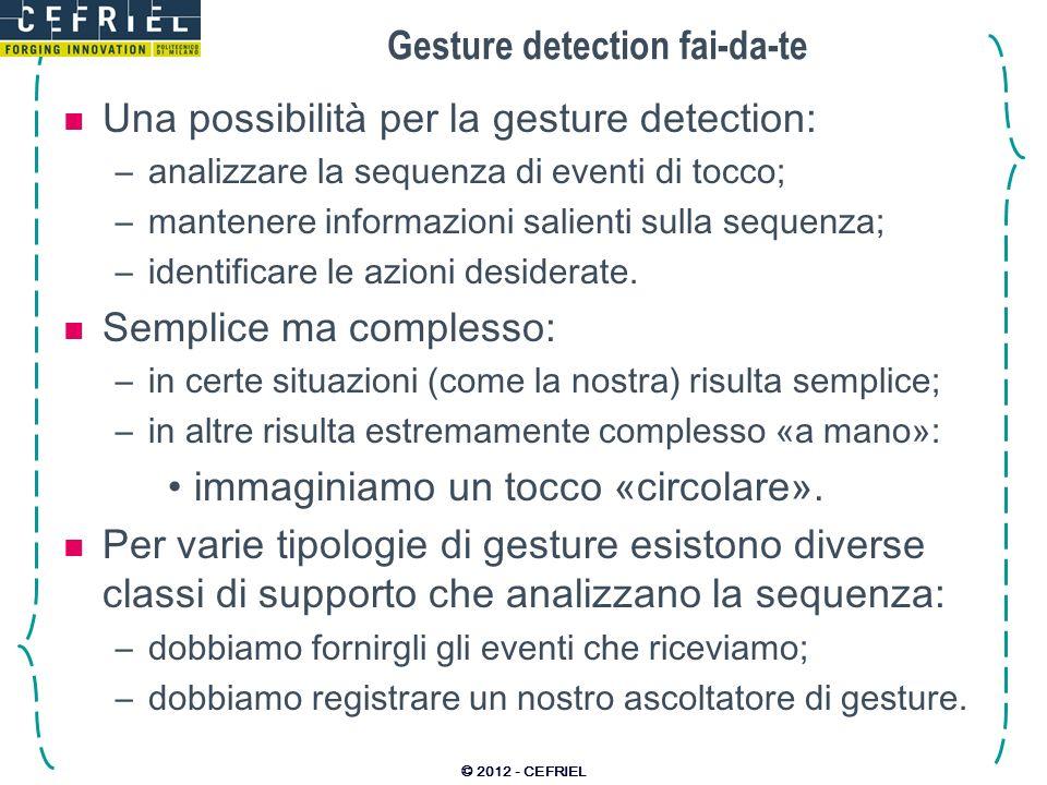 Gesture detection fai-da-te Una possibilità per la gesture detection: –analizzare la sequenza di eventi di tocco; –mantenere informazioni salienti sulla sequenza; –identificare le azioni desiderate.