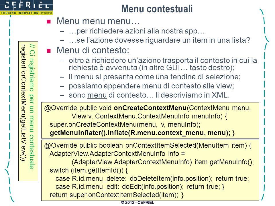 Menu contestuali Menu menu menu… –…per richiedere azioni alla nostra app… –…se lazione dovesse riguardare un item in una lista.