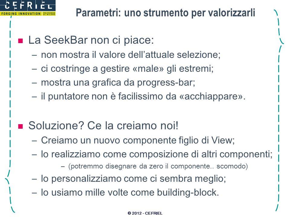 Parametri: uno strumento per valorizzarli La SeekBar non ci piace: –non mostra il valore dellattuale selezione; –ci costringe a gestire «male» gli estremi; –mostra una grafica da progress-bar; –il puntatore non è facilissimo da «acchiappare».