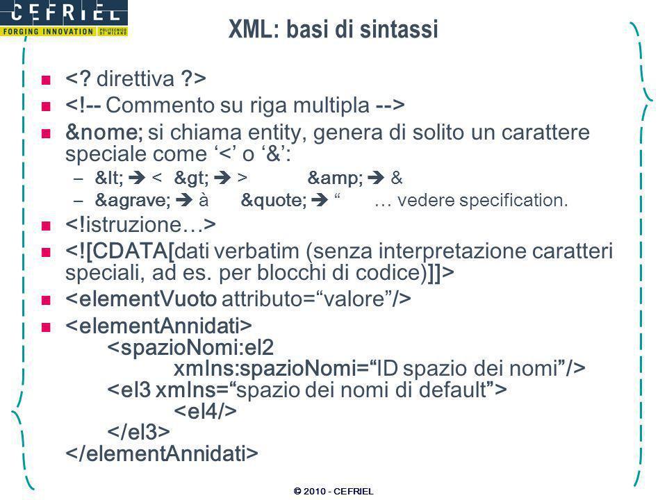 © 2010 - CEFRIEL XML: basi di sintassi &nome; si chiama entity, genera di solito un carattere speciale come < o &: –< & & –à à&quote; … vedere specification.