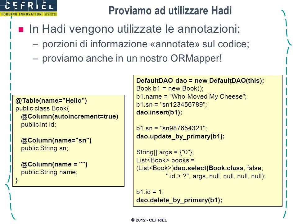 Proviamo ad utilizzare Hadi In Hadi vengono utilizzate le annotazioni: –porzioni di informazione «annotate» sul codice; –proviamo anche in un nostro O