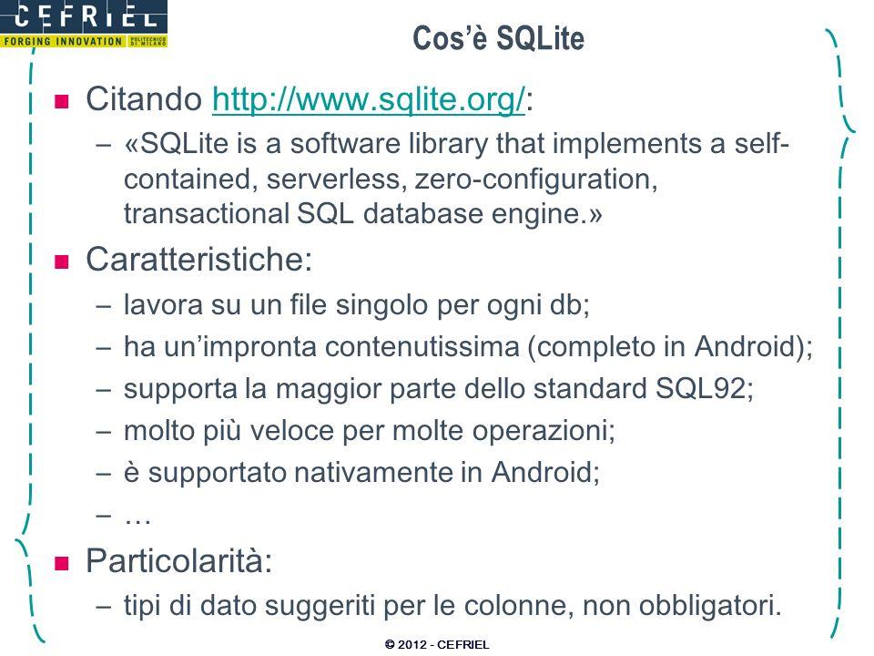 Cosè SQLite Citando http://www.sqlite.org/:http://www.sqlite.org/ –«SQLite is a software library that implements a self- contained, serverless, zero-c