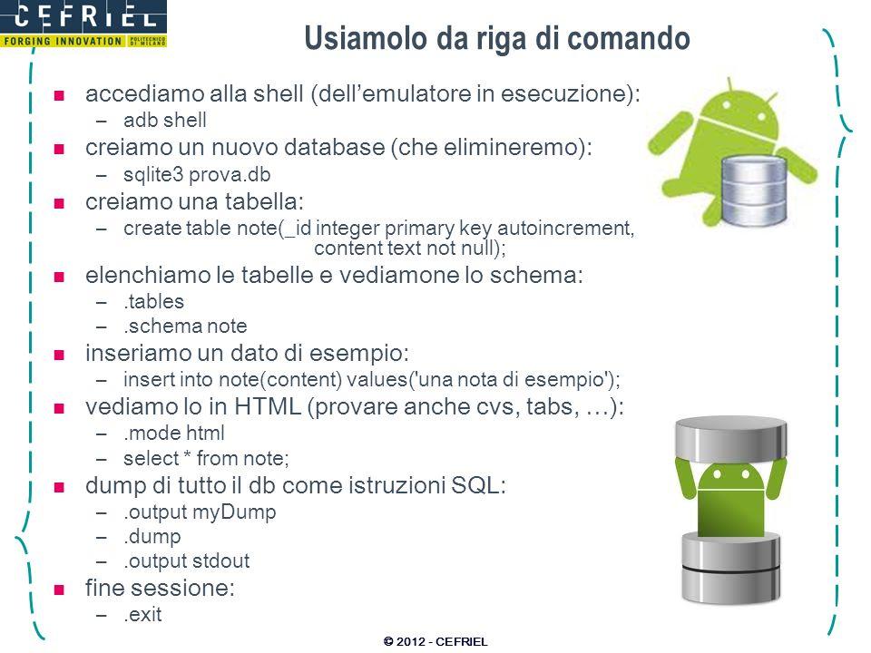 Usiamolo da riga di comando accediamo alla shell (dellemulatore in esecuzione): –adb shell creiamo un nuovo database (che elimineremo): –sqlite3 prova