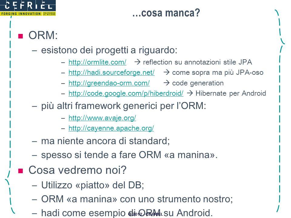 …cosa manca? ORM: –esistono dei progetti a riguardo: –http://ormlite.com/ reflection su annotazioni stile JPAhttp://ormlite.com/ –http://hadi.sourcefo