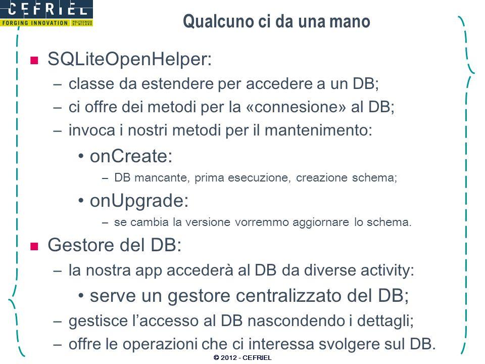 Qualcuno ci da una mano SQLiteOpenHelper: –classe da estendere per accedere a un DB; –ci offre dei metodi per la «connesione» al DB; –invoca i nostri