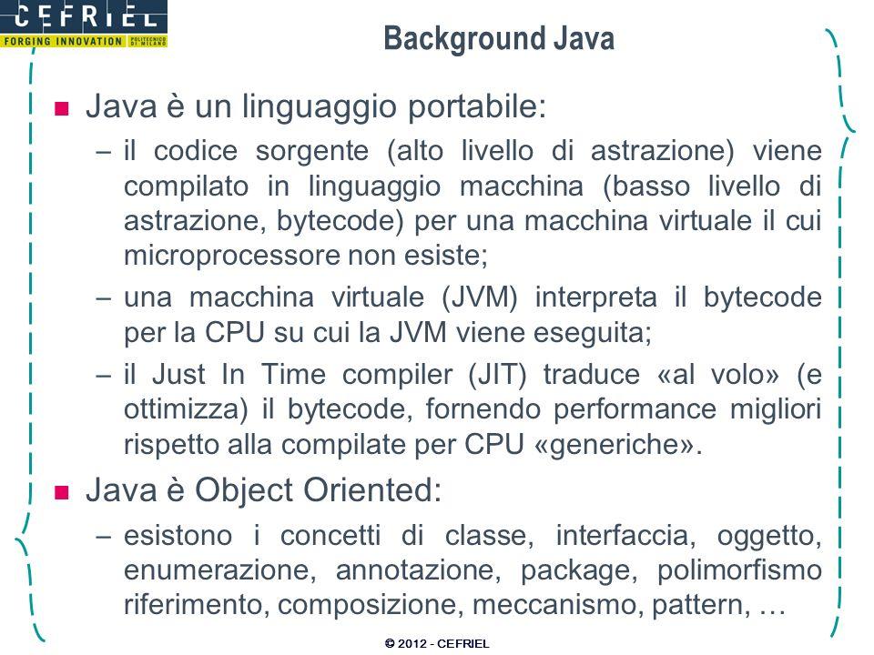 Background Java Java è un linguaggio portabile: –il codice sorgente (alto livello di astrazione) viene compilato in linguaggio macchina (basso livello