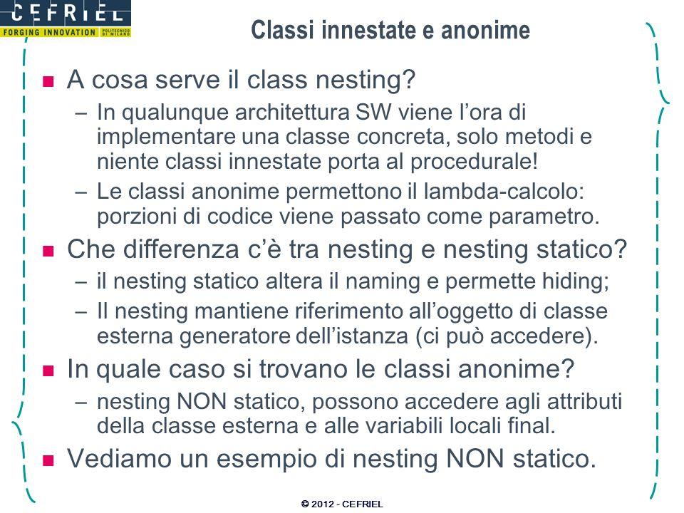 Classi innestate e anonime A cosa serve il class nesting? –In qualunque architettura SW viene lora di implementare una classe concreta, solo metodi e