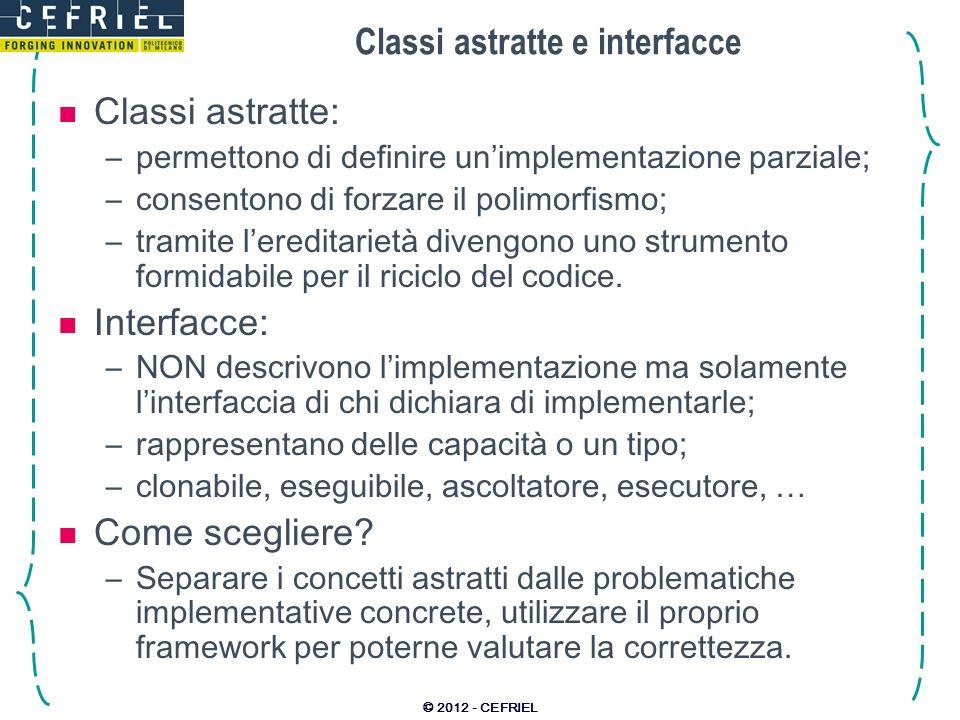 Classi astratte e interfacce Classi astratte: –permettono di definire unimplementazione parziale; –consentono di forzare il polimorfismo; –tramite ler