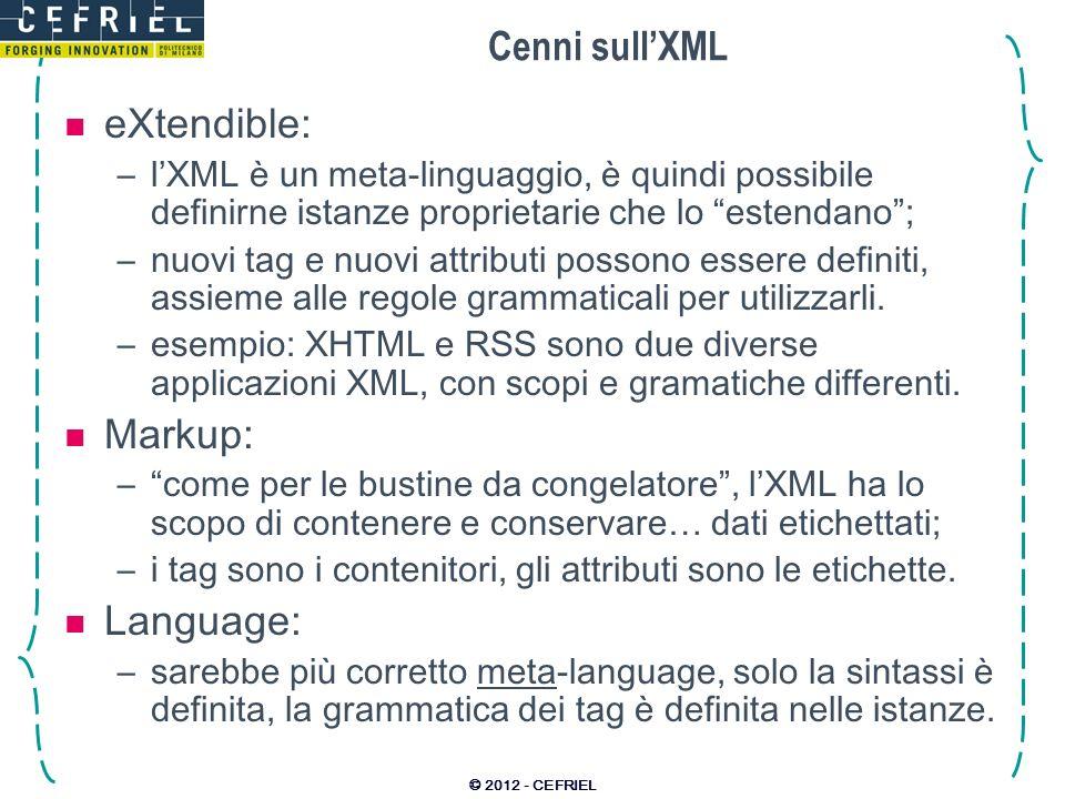 Cenni sullXML eXtendible: –lXML è un meta-linguaggio, è quindi possibile definirne istanze proprietarie che lo estendano; –nuovi tag e nuovi attributi