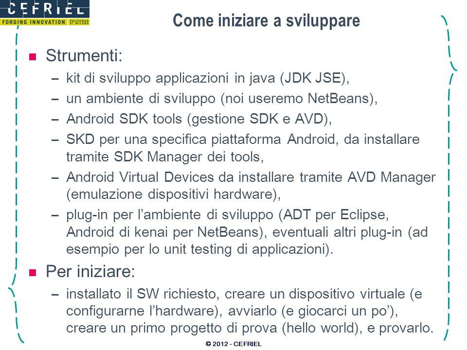 Come iniziare a sviluppare Strumenti: –kit di sviluppo applicazioni in java (JDK JSE), –un ambiente di sviluppo (noi useremo NetBeans), –Android SDK t