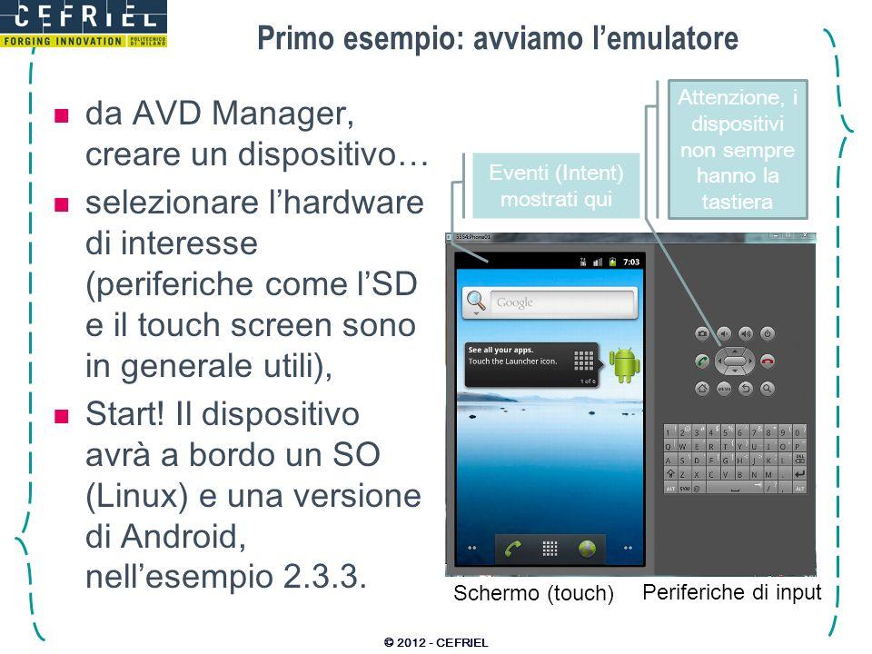 Primo esempio: avviamo lemulatore da AVD Manager, creare un dispositivo… selezionare lhardware di interesse (periferiche come lSD e il touch screen so