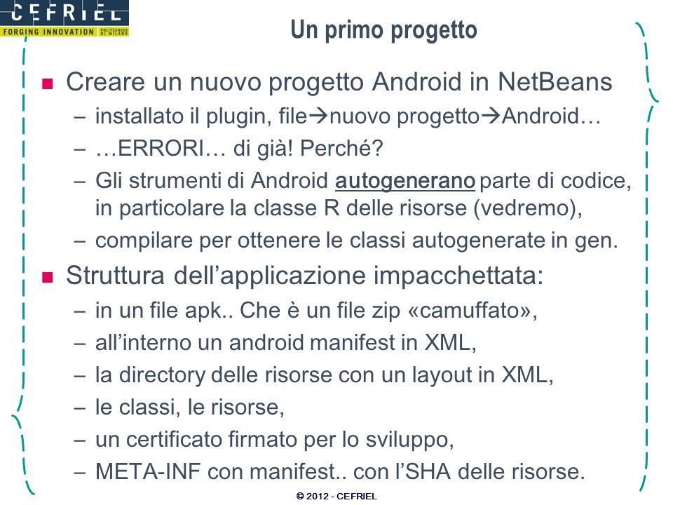 Un primo progetto Creare un nuovo progetto Android in NetBeans –installato il plugin, file nuovo progetto Android… –…ERRORI… di già! Perché? –Gli stru