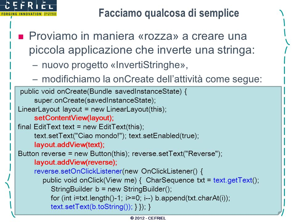 Facciamo qualcosa di semplice Proviamo in maniera «rozza» a creare una piccola applicazione che inverte una stringa: –nuovo progetto «InvertiStringhe»