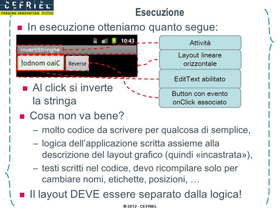 Esecuzione In esecuzione otteniamo quanto segue: © 2012 - CEFRIEL Attività Layout lineare orizzontale EditText abilitato Button con evento onClick ass