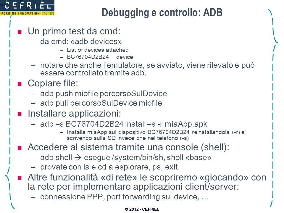Debugging e controllo: ADB Un primo test da cmd: –da cmd: «adb devices» –List of devices attached –BC76704D2B24 device –notare che anche lemulatore, s