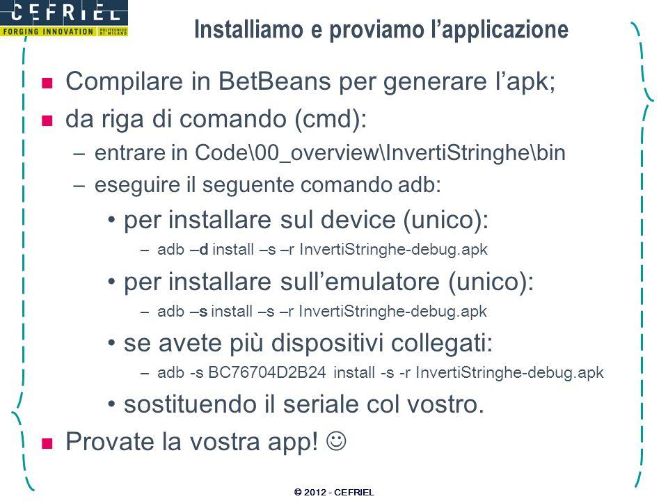 Installiamo e proviamo lapplicazione Compilare in BetBeans per generare lapk; da riga di comando (cmd): –entrare in Code\00_overview\InvertiStringhe\b