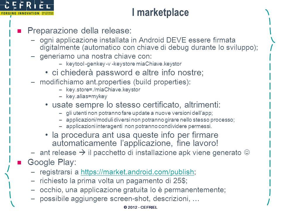 I marketplace Preparazione della release: –ogni applicazione installata in Android DEVE essere firmata digitalmente (automatico con chiave di debug du