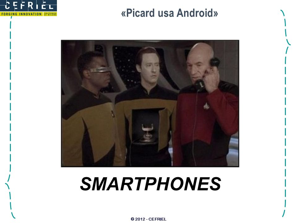 «Picard usa Android» © 2012 - CEFRIEL SMARTPHONES