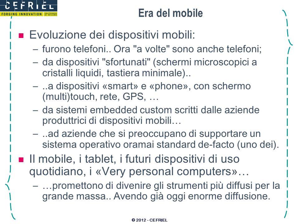 Era del mobile Evoluzione dei dispositivi mobili: –furono telefoni.. Ora