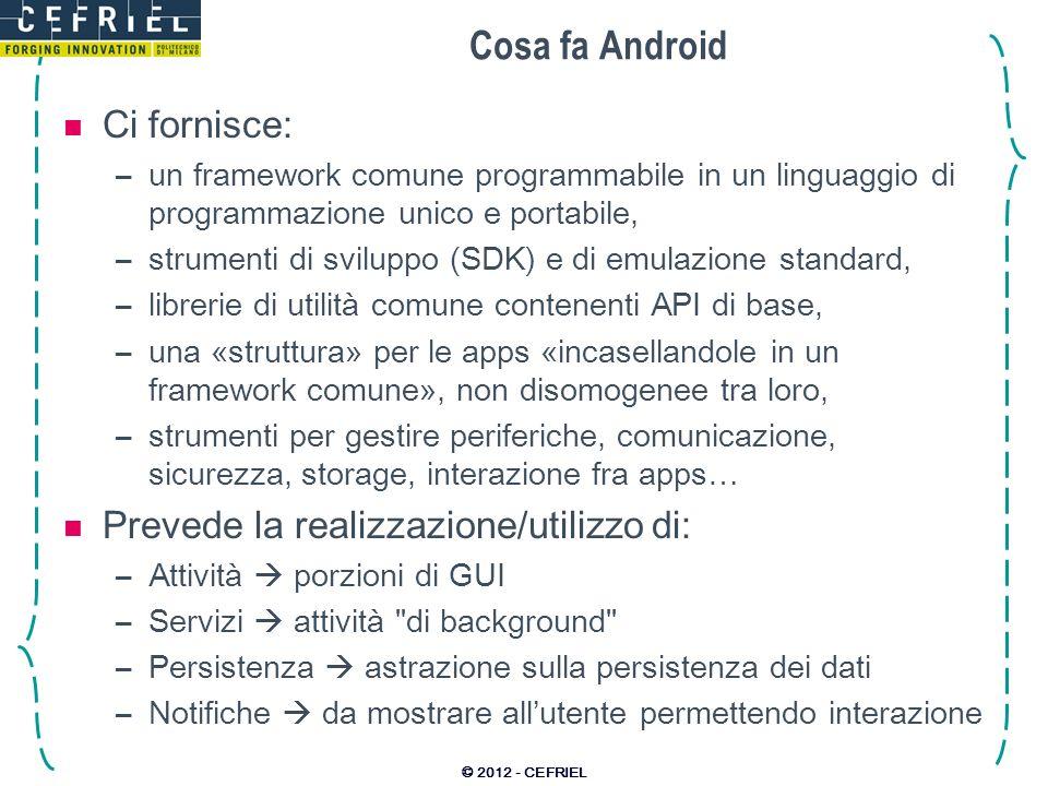 Cosa fa Android Ci fornisce: –un framework comune programmabile in un linguaggio di programmazione unico e portabile, –strumenti di sviluppo (SDK) e d