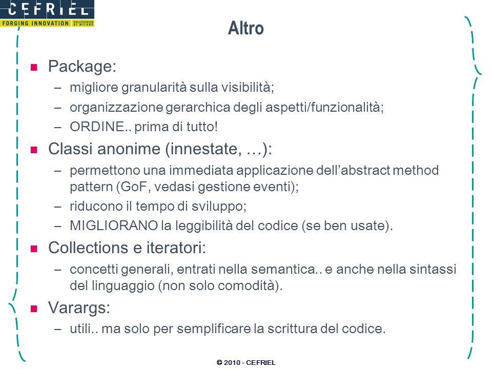 © 2010 - CEFRIEL Altro Package: –migliore granularità sulla visibilità; –organizzazione gerarchica degli aspetti/funzionalità; –ORDINE..