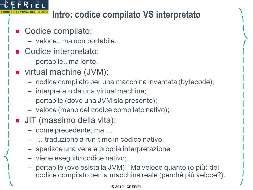 © 2010 - CEFRIEL Intro: codice compilato VS interpretato Codice compilato: –veloce..