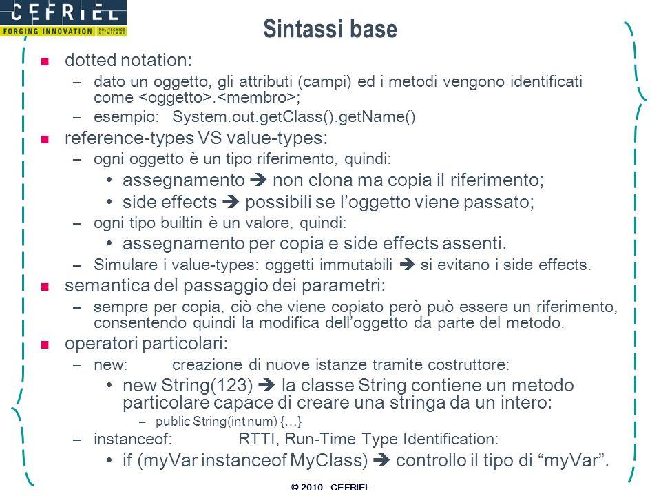 © 2010 - CEFRIEL Sintassi base dotted notation: –dato un oggetto, gli attributi (campi) ed i metodi vengono identificati come.
