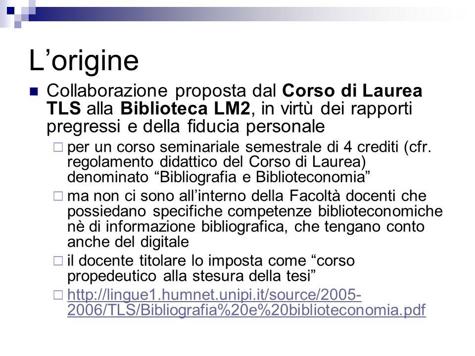 Lorigine Collaborazione proposta dal Corso di Laurea TLS alla Biblioteca LM2, in virtù dei rapporti pregressi e della fiducia personale per un corso seminariale semestrale di 4 crediti (cfr.