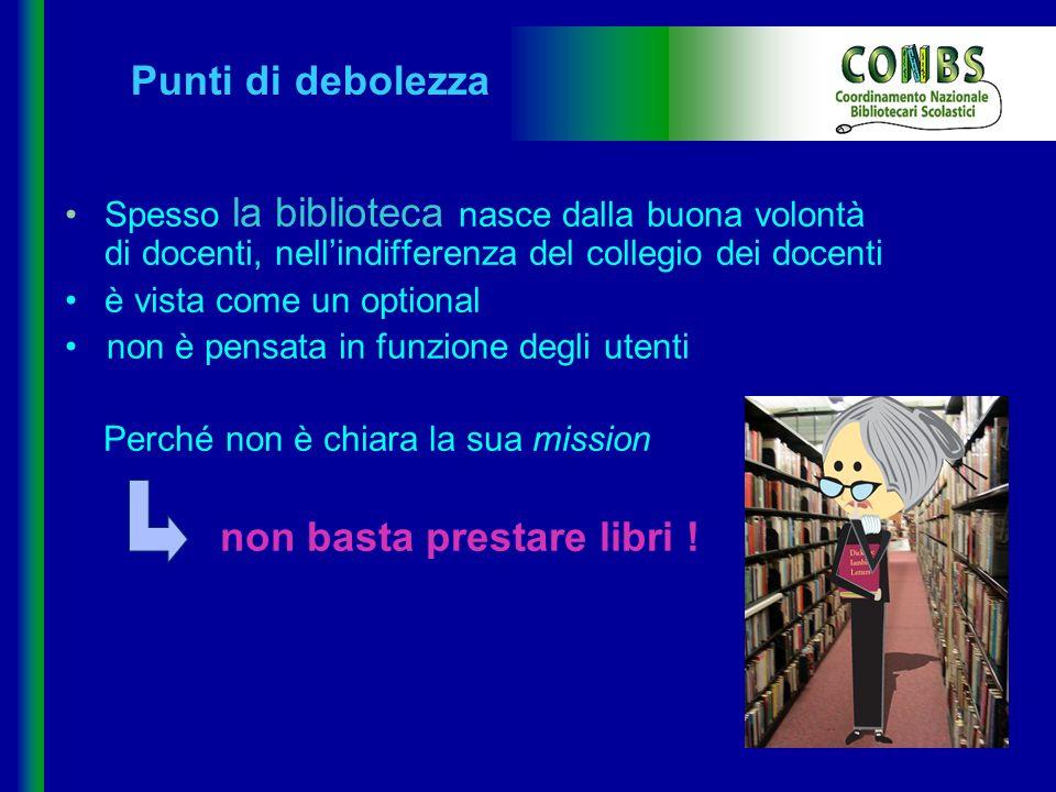 Spesso la biblioteca nasce dalla buona volontà di docenti, nellindifferenza del collegio dei docenti è vista come un optional non è pensata in funzion