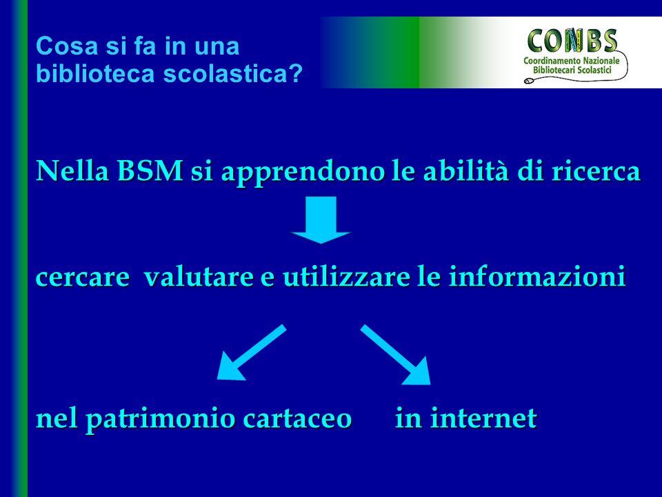 Nella BSM si apprendono le abilità di ricerca cercare valutare e utilizzare le informazioni nel patrimonio cartaceo in internet Cosa si fa in una bibl