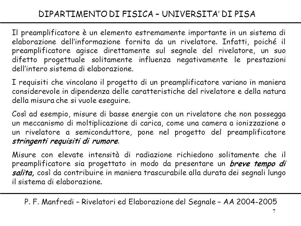 7 DIPARTIMENTO DI FISICA – UNIVERSITA DI PISA P. F. Manfredi – Rivelatori ed Elaborazione del Segnale – AA 2004-2005 Il preamplificatore è un elemento