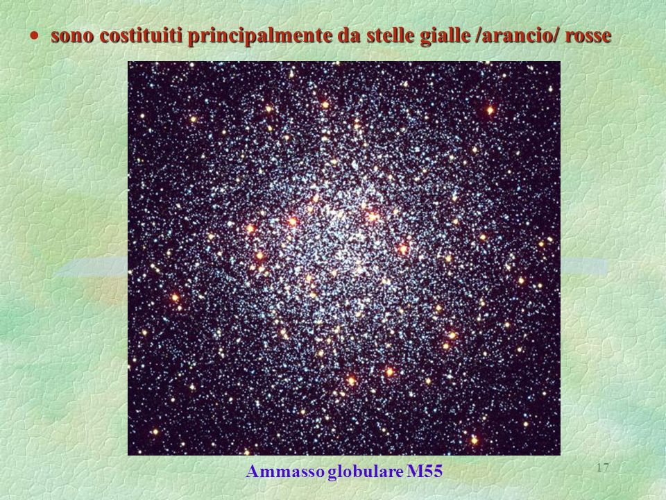 17 sono costituiti principalmente da stelle gialle /arancio/ rosse sono costituiti principalmente da stelle gialle /arancio/ rosse Ammasso globulare M