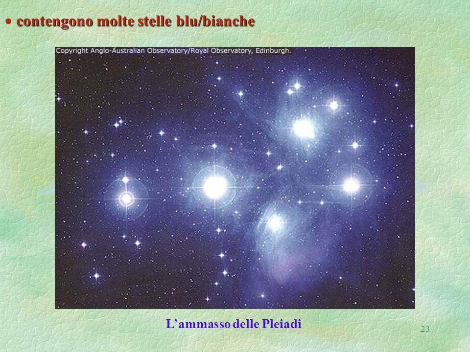 23 contengono molte stelle blu/bianche Lammasso delle Pleiadi