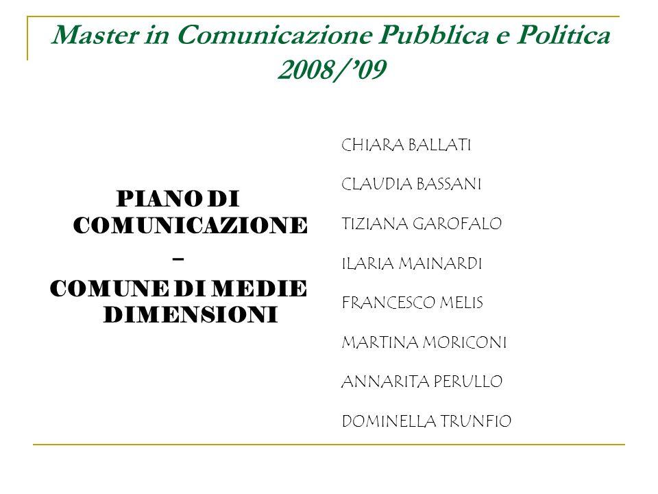 Master in Comunicazione Pubblica e Politica 2008/09 CHIARA BALLATI CLAUDIA BASSANI TIZIANA GAROFALO ILARIA MAINARDI FRANCESCO MELIS MARTINA MORICONI A