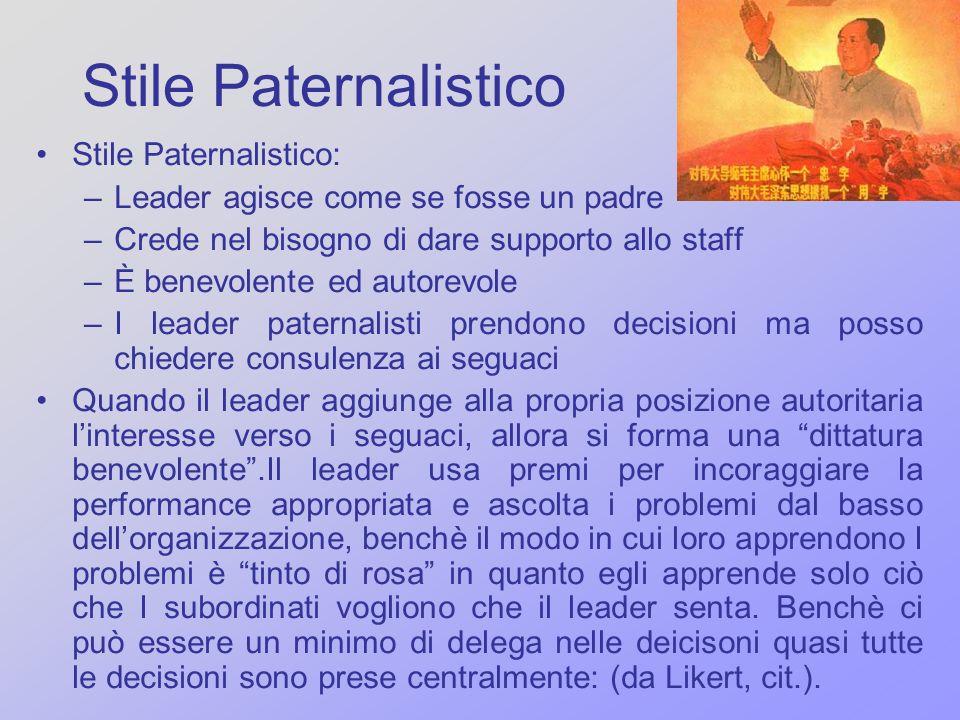Stile Paternalistico Stile Paternalistico: –Leader agisce come se fosse un padre –Crede nel bisogno di dare supporto allo staff –È benevolente ed auto