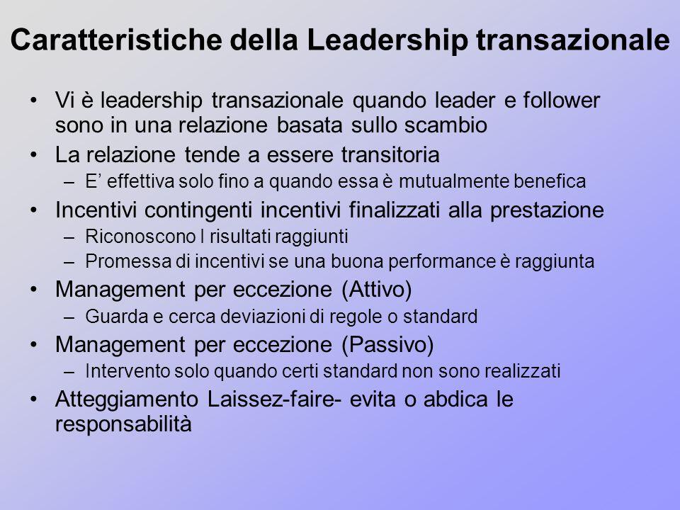 Caratteristiche della Leadership transazionale Vi è leadership transazionale quando leader e follower sono in una relazione basata sullo scambio La re