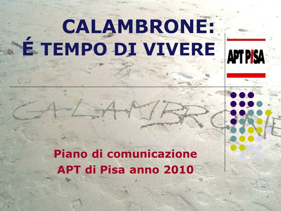 CALAMBRONE: è tempo di vivere Per il 2010 lAPT di Pisa ha ricevuto lincarico dalla Provincia di Pisa di elaborare una strategia comunicativa per il rilancio del litorale pisano, con particolare riguardo alla località di Calambrone è tempo di vivere