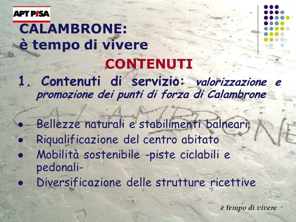 CALAMBRONE: è tempo di vivere CONTENUTI 1. Contenuti di servizio: valorizzazione e promozione dei punti di forza di Calambrone Bellezze naturali e sta