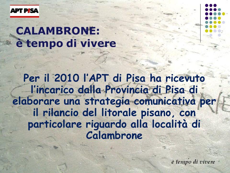 CALAMBRONE: è tempo di vivere Per il 2010 lAPT di Pisa ha ricevuto lincarico dalla Provincia di Pisa di elaborare una strategia comunicativa per il ri