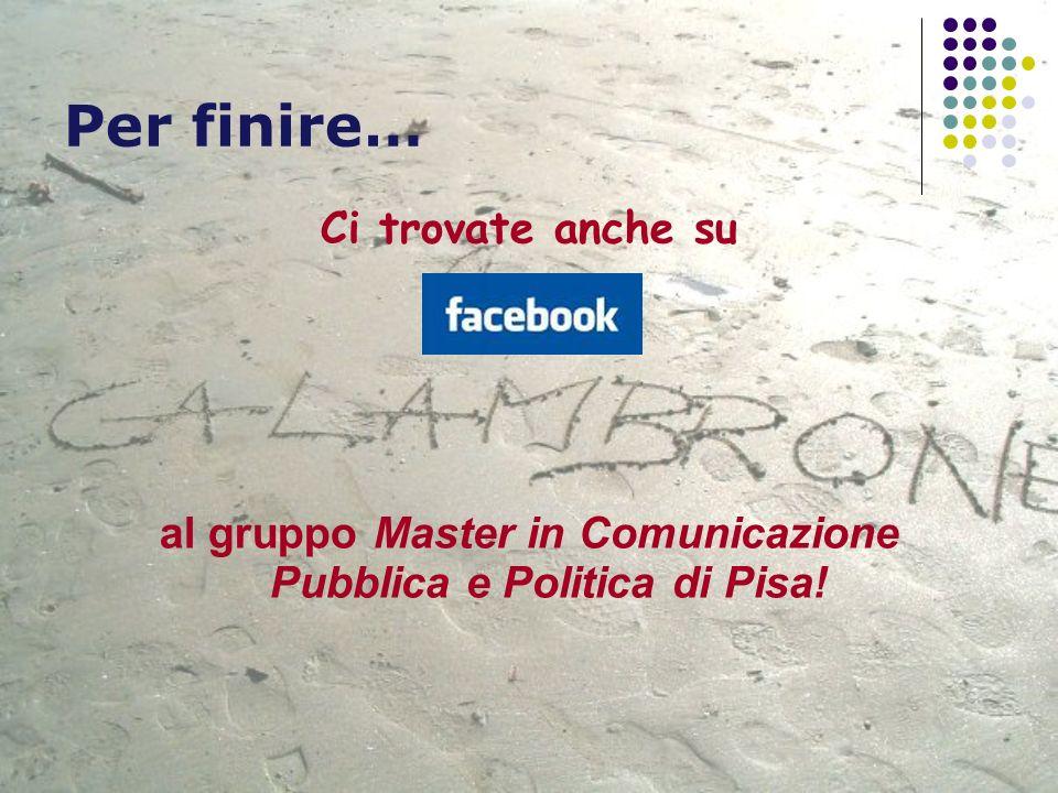 Per finire… Ci trovate anche su al gruppo Master in Comunicazione Pubblica e Politica di Pisa!