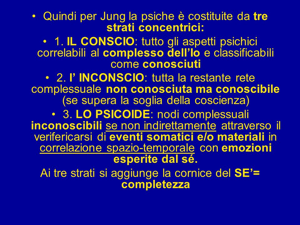 Quindi per Jung la psiche è costituite da tre strati concentrici: 1. IL CONSCIO: tutto gli aspetti psichici correlabili al complesso dellIo e classifi